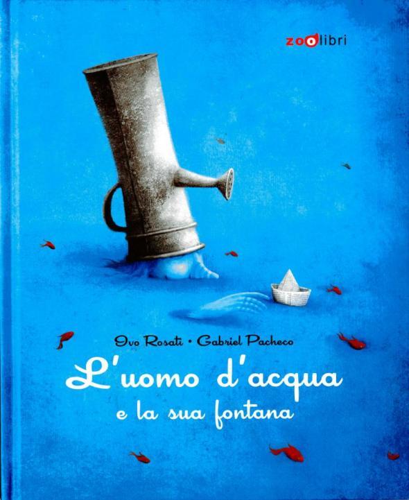 L'uomo d'acqua e la sua fontana, Gabriel Pacheco, Ivo Rosati, Zoolibri